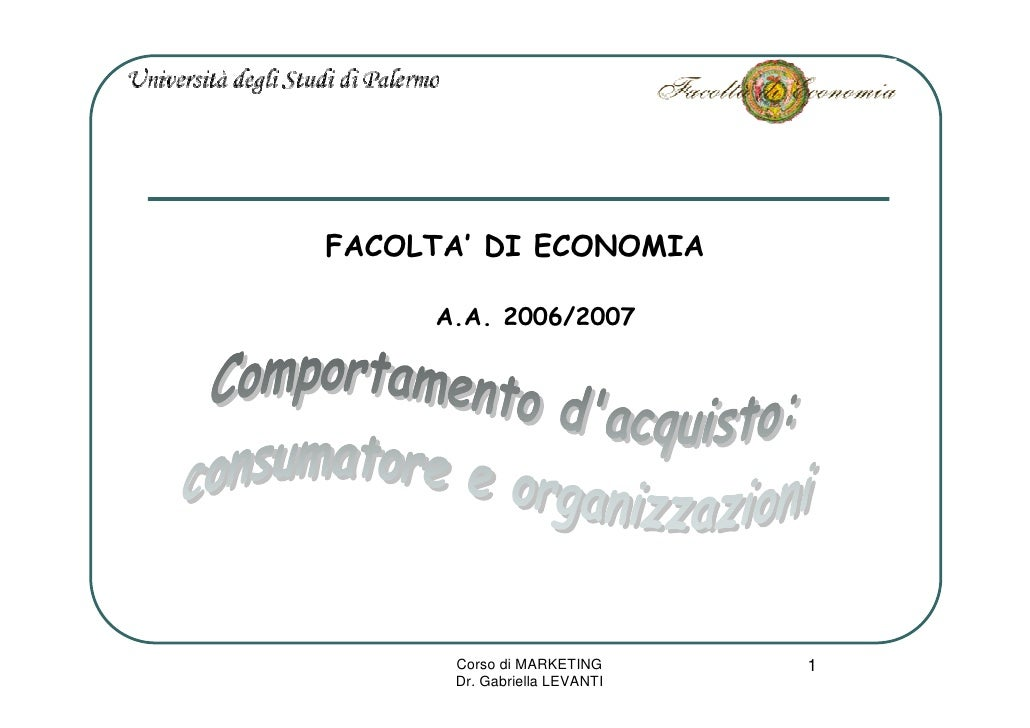 FACOLTA' DI ECONOMIA       A.A. 2006/2007           Corso di MARKETING      1       Dr. Gabriella LEVANTI
