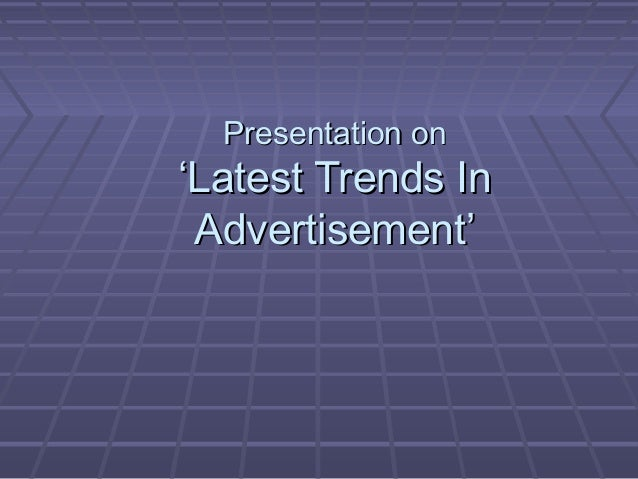 Presentation onPresentation on 'Latest Trends In'Latest Trends In Advertisement'Advertisement'