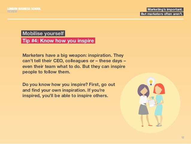 12 Marketing's important. But marketers often aren't. Marketers have a big weapon: inspiration. They can't tell their CEO,...