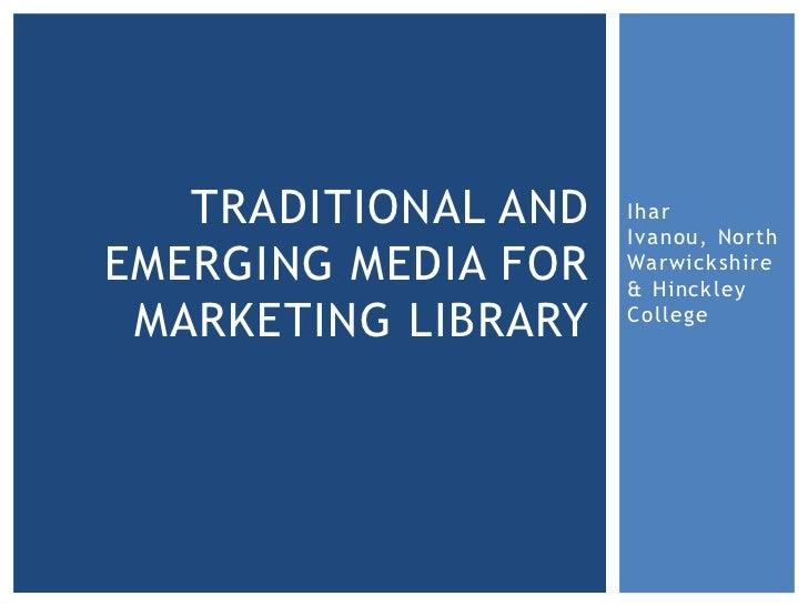 TRADITIONAL AND   Ihar                     Ivanou, NorthEMERGING MEDIA FOR   Warwickshire                     & Hinckley M...