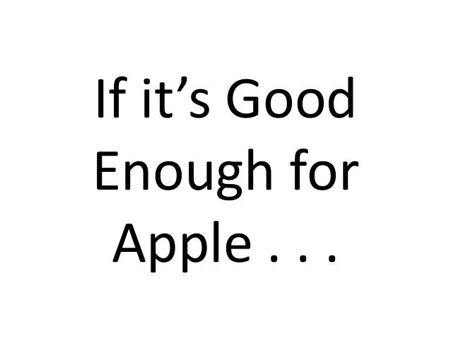 If it's Good Enough for Apple . . .