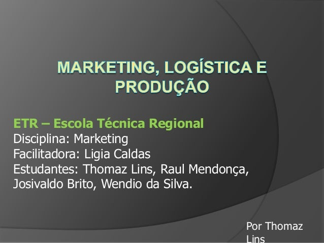 ETR – Escola Técnica RegionalDisciplina: MarketingFacilitadora: Ligia CaldasEstudantes: Thomaz Lins, Raul Mendonça,Josival...