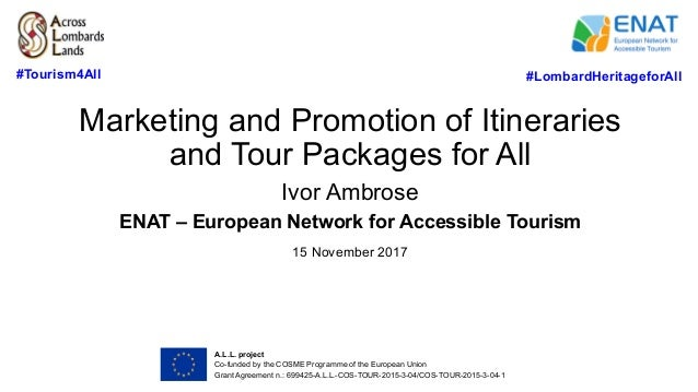 Marketing and Promotion of Itineraries and Tour Packages for All Ivor Ambrose ENAT – European Network for Accessible Touri...