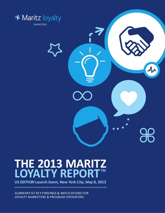 THE 2013 MARITZLOYALTY REPORTTMUS EDITION Launch Event, New York City, May 8, 2013SUMMARY OF KEY FINDINGS & IMPLICATIONS F...