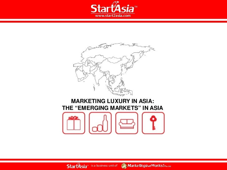 """MARKETING LUXURY IN ASIA:THE """"EMERGING MARKETS"""" IN ASIA        is a business unit of"""