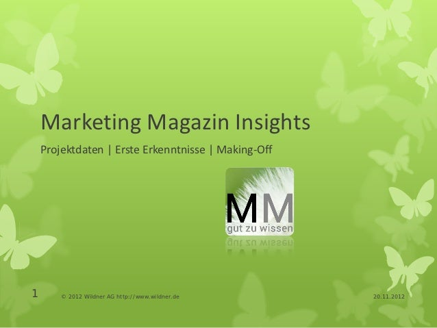 Marketing Magazin Insights    Projektdaten | Erste Erkenntnisse | Making-Off1       © 2012 Wildner AG http://www.wildner.d...