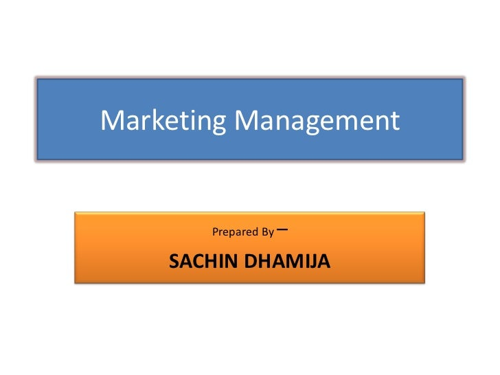 Marketing Management<br />Prepared By – <br />SACHIN DHAMIJA<br />