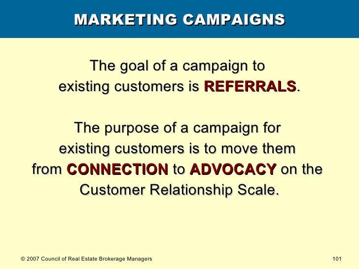 MARKETING CAMPAIGNS <ul><li>The goal of a campaign to  </li></ul><ul><li>existing customers is  REFERRALS . </li></ul><ul>...