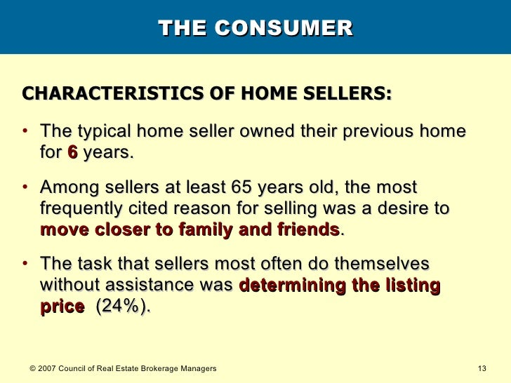 THE CONSUMER <ul><li>CHARACTERISTICS OF HOME SELLERS: </li></ul><ul><li>The typical home seller owned their previous home ...