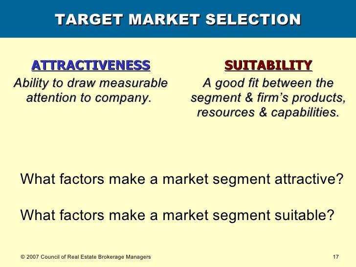 TARGET MARKET SELECTION <ul><li>ATTRACTIVENESS </li></ul><ul><li>Ability to draw measurable attention to company.  </li></...