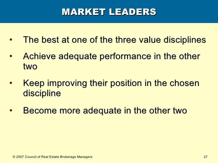 MARKET LEADERS <ul><li>The best at one of the three value disciplines </li></ul><ul><li>Achieve adequate performance in th...
