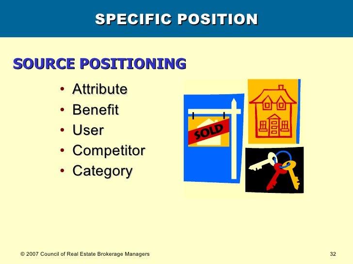 SPECIFIC POSITION <ul><li>Attribute </li></ul><ul><li>Benefit </li></ul><ul><li>User </li></ul><ul><li>Competitor </li></u...