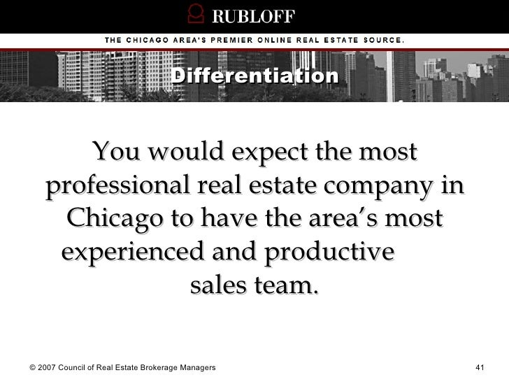 Differentiation <ul><li>You would expect the most professional real estate company in Chicago to have the area's most expe...