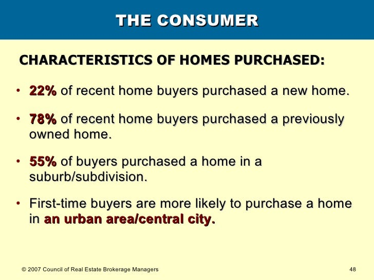 THE CONSUMER <ul><li>22%  of recent home buyers purchased a new home. </li></ul><ul><li>78%  of recent home buyers purchas...