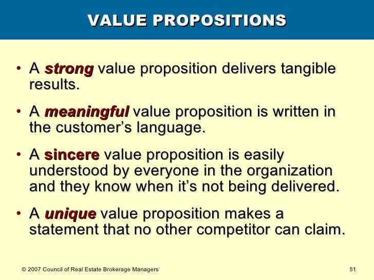 VALUE PROPOSITIONS <ul><li>A  strong  value proposition delivers tangible results. </li></ul><ul><li>A  meaningful  value ...