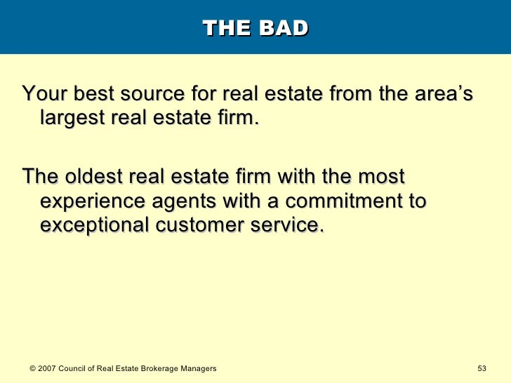 THE BAD <ul><li>Your best source for real estate from the area's largest real estate firm. </li></ul><ul><li>The oldest re...