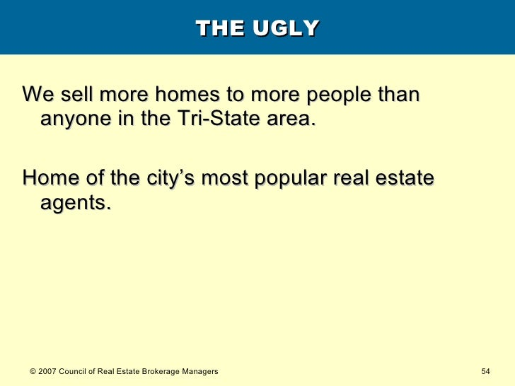 THE UGLY <ul><li>We sell more homes to more people than anyone in the Tri-State area. </li></ul><ul><li>Home of the city's...
