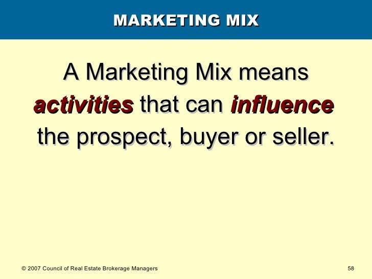 MARKETING MIX <ul><li>A Marketing Mix means </li></ul><ul><li>activities  that can  influence   </li></ul><ul><li>the pros...