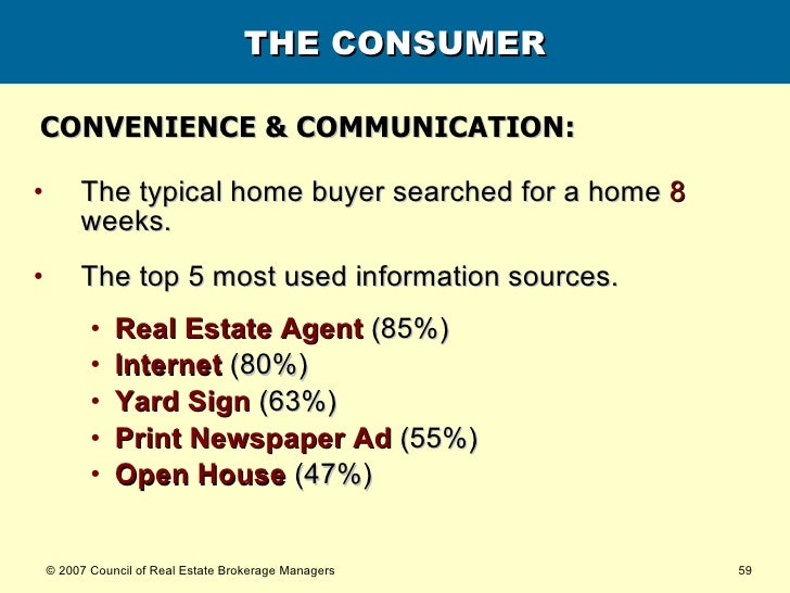 THE CONSUMER <ul><li>The typical home buyer searched for a home  8  weeks. </li></ul><ul><li>The top 5 most used informati...