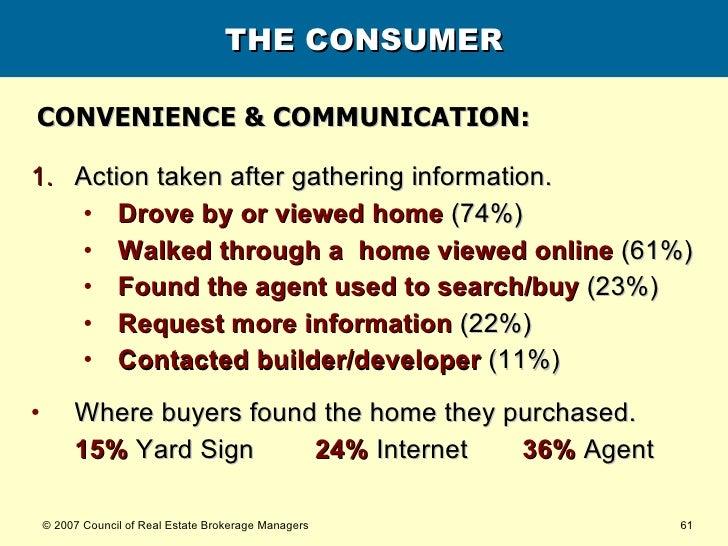 THE CONSUMER <ul><li>Action taken after gathering information. </li></ul><ul><ul><li>Drove by or viewed home  (74%) </li><...