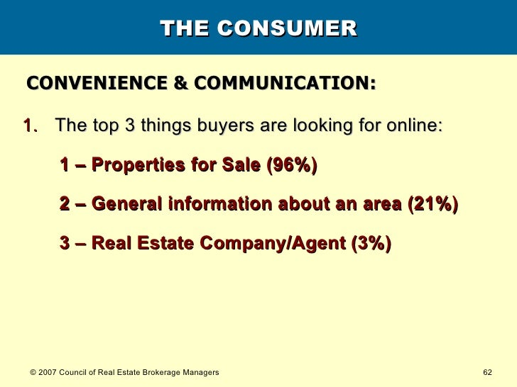 THE CONSUMER <ul><li>The top 3 things buyers are looking for online: </li></ul><ul><ul><li>1 – Properties for Sale (96%) <...