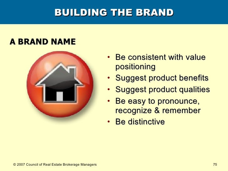 BUILDING THE BRAND <ul><li>A BRAND NAME </li></ul><ul><li>Be consistent with value positioning </li></ul><ul><li>Suggest p...