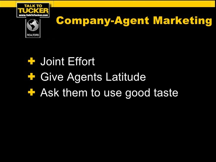 <ul><li>Joint Effort </li></ul><ul><li>Give Agents Latitude </li></ul><ul><li>Ask them to use good taste </li></ul>Company...
