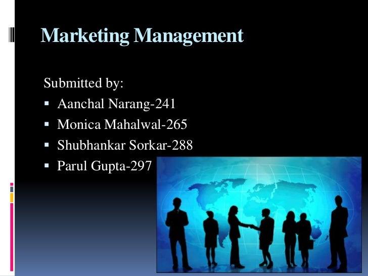 Marketing ManagementSubmitted by: Aanchal Narang-241 Monica Mahalwal-265 Shubhankar Sorkar-288 Parul Gupta-297