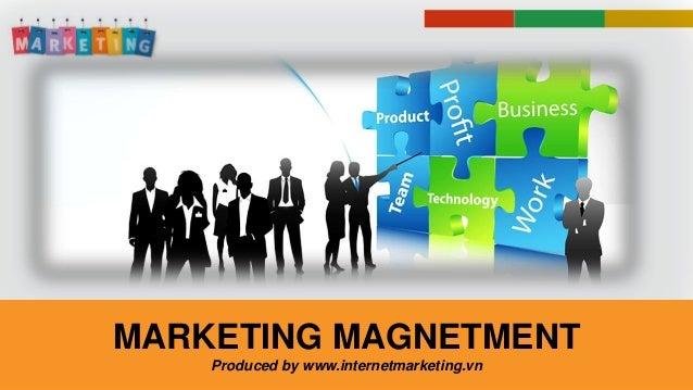 MARKETING MAGNETMENT Produced by www.internetmarketing.vn