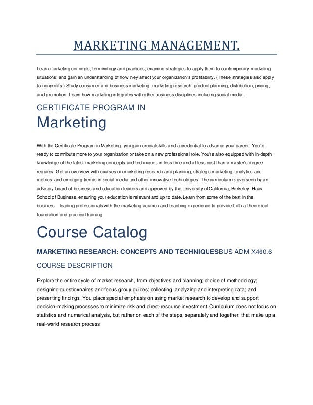 MARKETING MANAGEMENT. Learn marketing concepts, terminology and practices; examine strategies to apply them to contemporar...