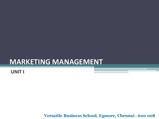 MARKETING MANAGEMENT UNIT I Versatile Business School, Egmore, Chennai - 600 008