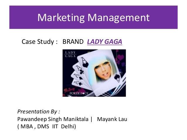 Marketing Management  Case Study : BRAND LADY GAGA  Presentation By :  Pawandeep Singh Maniktala | Mayank Lau  ( MBA , DMS...