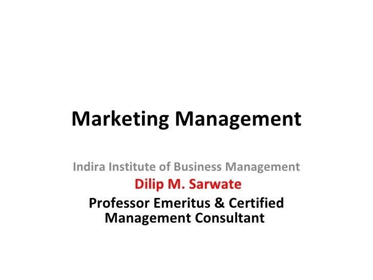 Marketing Management Indira Institute of Business Management Dilip M. Sarwate Professor Emeritus & Certified Management Co...