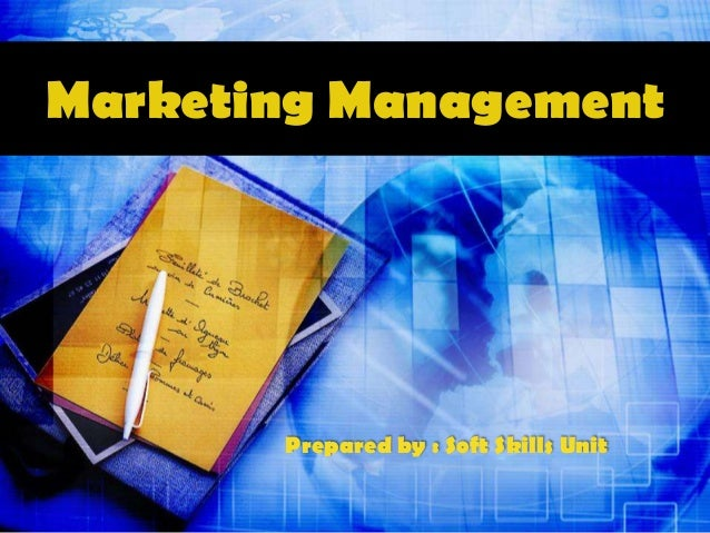 Marketing Management  Prepared by : Soft Skills Unit