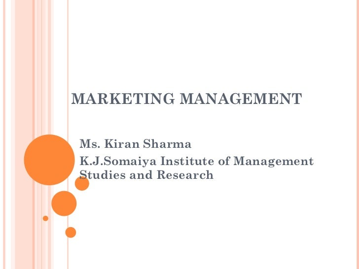 MARKETING MANAGEMENT Ms. Kiran Sharma K.J.Somaiya Institute of Management Studies and Research
