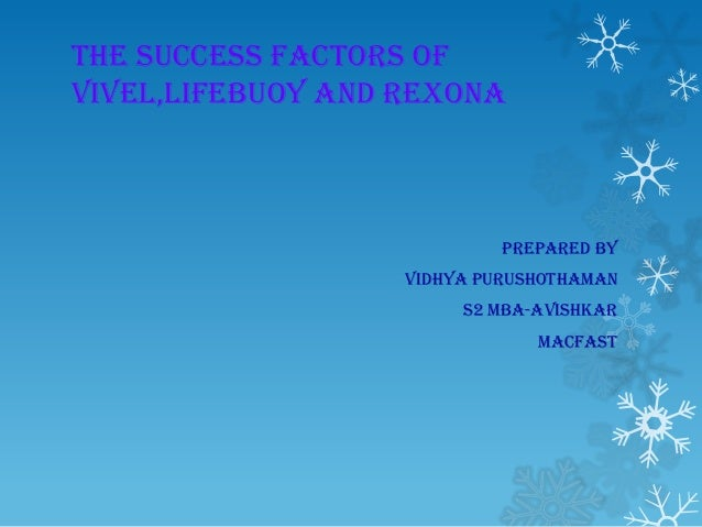 THE SUCCESS FACTORS OFVIVEL,LIFEBUOY AND REXONAPREPARED BYVIDHYA PURUSHOTHAMANS2 MBA-AVISHKARMACFAST