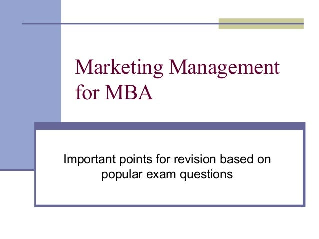 Marketing Management for MBA Important points for revision based on popular exam questions