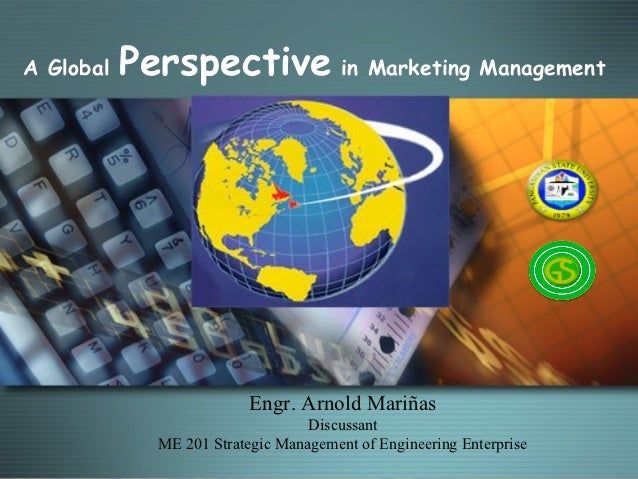 A Global   Perspective in Marketing Management                          Engr. Arnold Mariñas                              ...