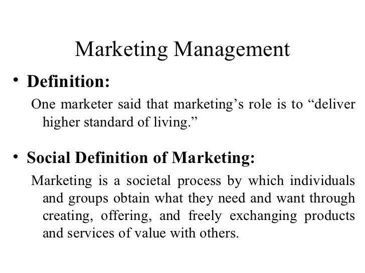 "Marketing Management <ul><li>Definition: </li></ul><ul><ul><li>One marketer said that marketing's role is to ""deliver high..."