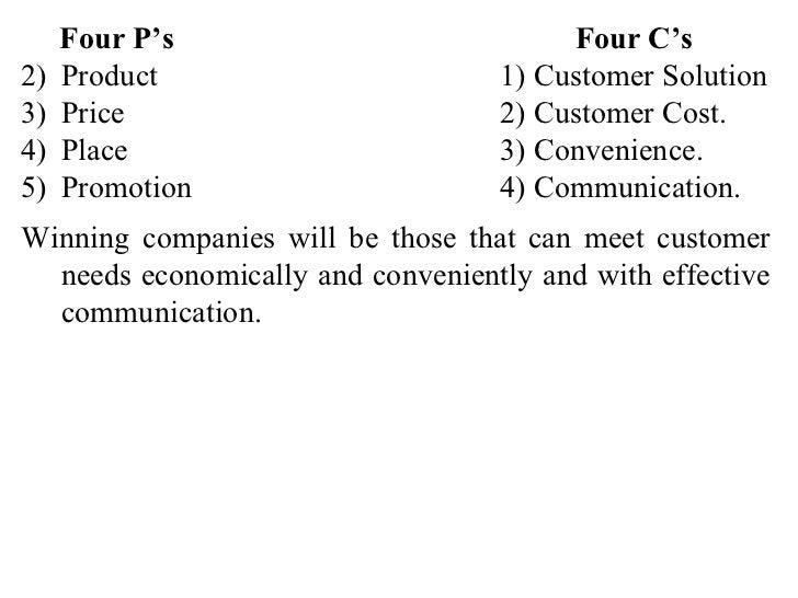 <ul><li>Four P's  Four C's </li></ul><ul><li>Product 1) Customer Solution </li></ul><ul><li>Price 2) Customer Cost. </li><...