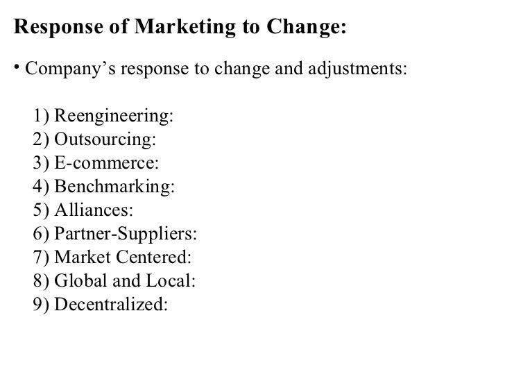 <ul><li>Response of Marketing to Change: </li></ul><ul><li>Company's response to change and adjustments: </li></ul><ul><li...