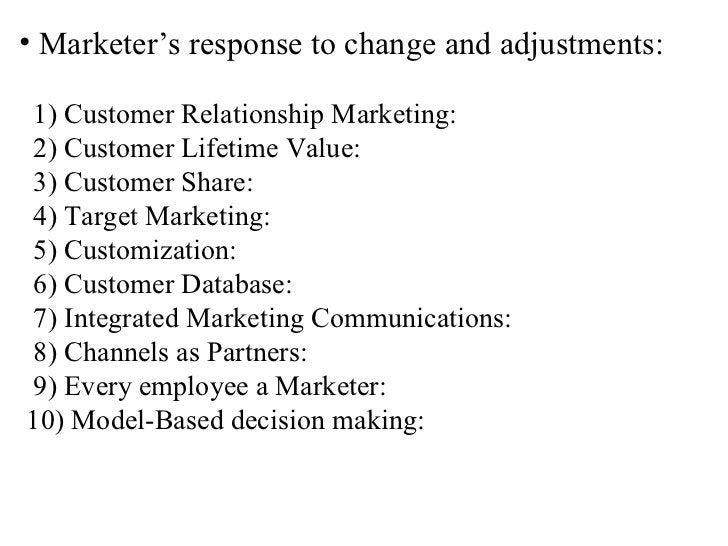 <ul><li>Marketer's response to change and adjustments: </li></ul><ul><li>1) Customer Relationship Marketing: </li></ul><ul...