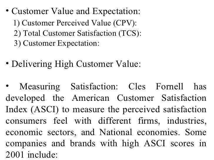 <ul><li>Customer Value and Expectation: </li></ul><ul><li>1) Customer Perceived Value (CPV): </li></ul><ul><li>2) Total Cu...