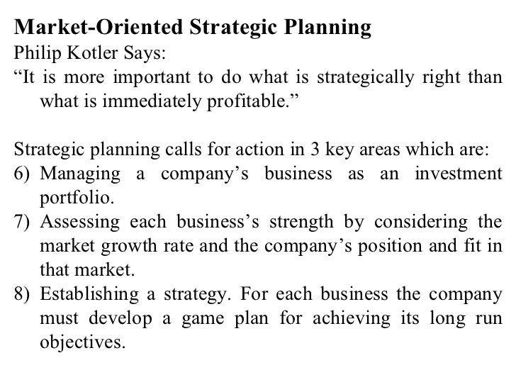 "<ul><li>Market-Oriented Strategic Planning </li></ul><ul><li>Philip Kotler Says: </li></ul><ul><li>"" It is more important ..."