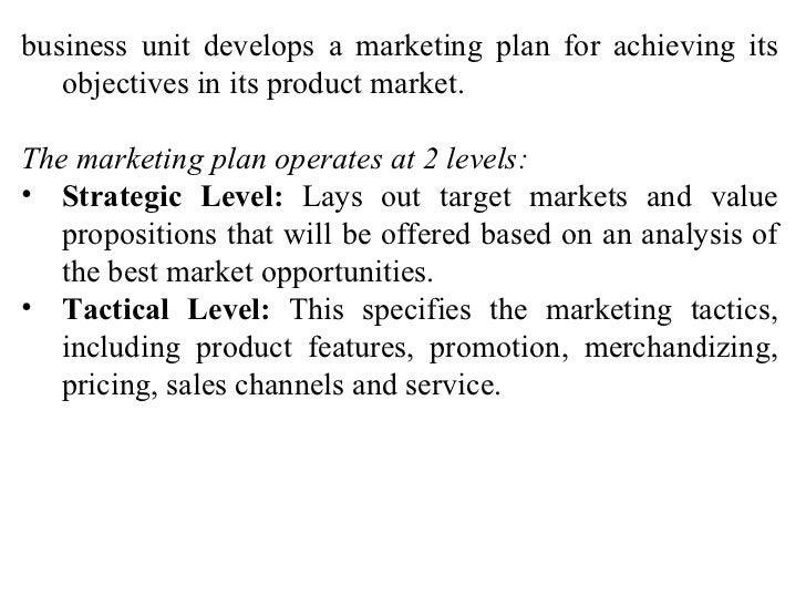 <ul><li>business unit develops a marketing plan for achieving its objectives in its product market. </li></ul><ul><li>The ...
