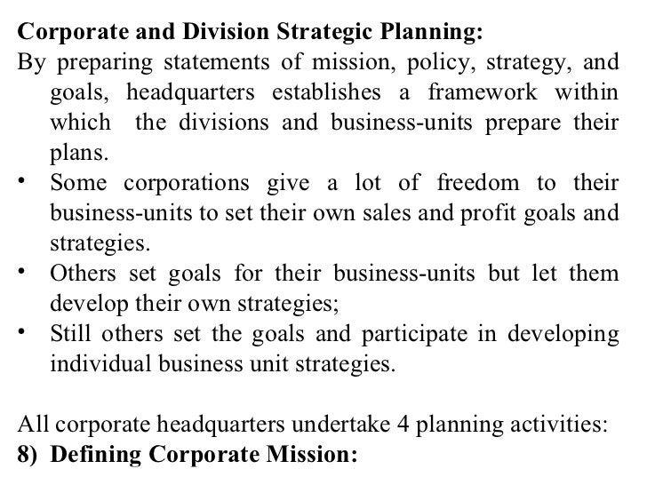 <ul><li>Corporate and Division Strategic Planning: </li></ul><ul><li>By preparing statements of mission, policy, strategy,...