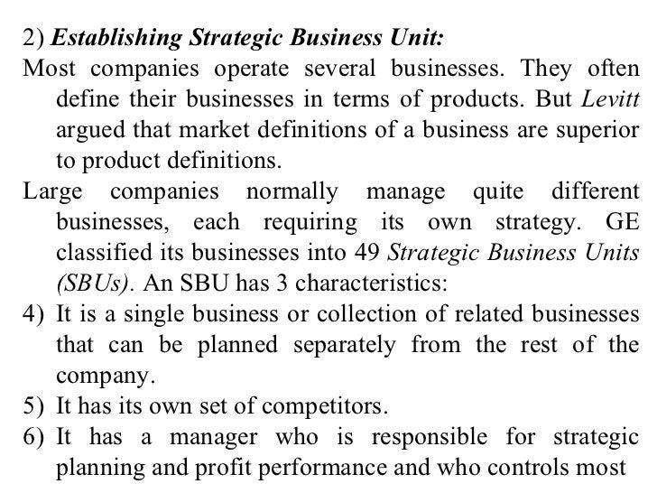 <ul><li>2)  Establishing Strategic Business Unit: </li></ul><ul><li>Most companies operate several businesses. They often ...
