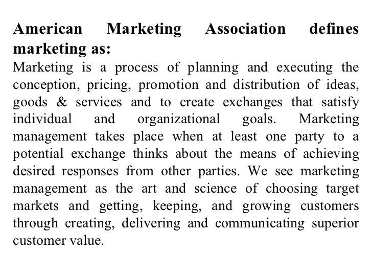 American Marketing Association defines marketing as:  Marketing is a process of planning and executing the conception, pri...