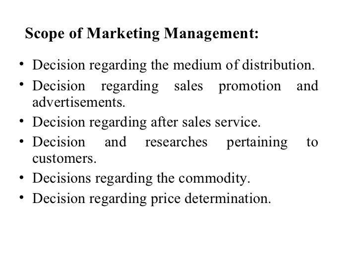 Scope of Marketing Management: <ul><li>Decision regarding the medium of distribution. </li></ul><ul><li>Decision regarding...