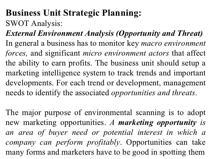 Business Unit Strategic Planning: SWOT Analysis: External Environment Analysis (Opportunity and Threat) In general a busin...